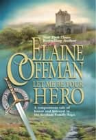 Let Me Be Your Hero ebook by Elaine Coffman