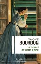 Le secret de Belle Epine ebook by Françoise Bourdon