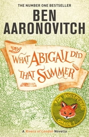 What Abigail Did That Summer - A Rivers Of London Novella ebook by Ben Aaronovitch
