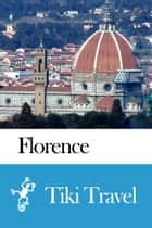 Florence (Italy) Travel Guide - Tiki Travel ebook by Tiki Travel