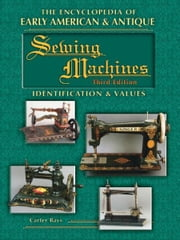 eBook Encyclopedia of Early American & Antique Sewing Machin ebook by Bays, Carter