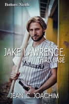 Jake Lawrence, Third Base ebook by Jean C. Joachim