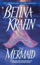 The Mermaid - A Novel eBook by Betina Krahn