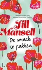 De smaak te pakken ebook by Jill Mansell