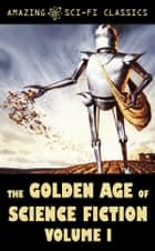 The Golden Age of Science Fiction - Volume I ebook by Philip K. Dick, Harry Harrison, Philip Jose Farmer,...