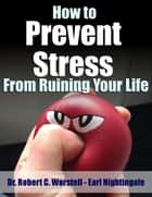 Ebook How to Prevent Stress from Ruining Your Life di Robert C. Worstell,Earl Nightingale