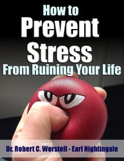 How to Prevent Stress from Ruining Your Life ebook by Robert C. Worstell,Earl Nightingale