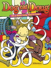 Dog Eat Doug - It's a Good Thing They're Cute ebook by Brian Anderson