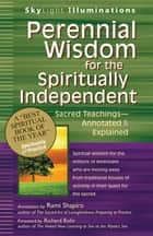 Perennial Wisdom for the Spiritually Independent - Sacred Teachings—Annotated & Explained ebook by Richard Rohr, Rabbi Rami Shapiro
