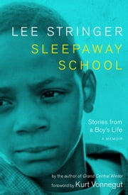 Sleepaway School - Stories from a Boy's Life; A Memoir ebook by Lee Stringer,Kurt Vonnegut