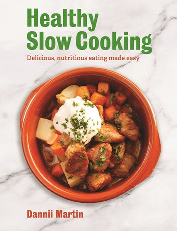 The Healthy Slow Cooker - Delicious, nutritious eating made easy ebook by Dannii Martin