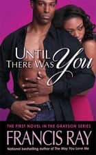 Until There Was You - A Grayson Novel ebook by Francis Ray