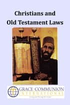 Christians and Old Testament Laws eBook by Grace Communion International