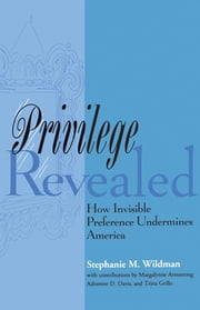 Privilege Revealed - How Invisible Preference Undermines America ebook by Stephanie M. Wildman