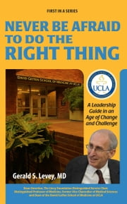 Never Be Afraid to Do the Right Thing - A Leadership Guide in an Age of Change and Challenge ebook by Gerald S. Levey, MD