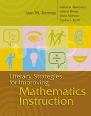 Literacy Strategies for Improving Mathematics Instruction ebook by Kenney, Joan M.