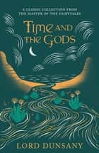 Time and the Gods - An Omnibus ebook by Lord Dunsany