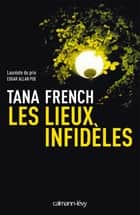 Les Lieux infidèles ebook by Tana French