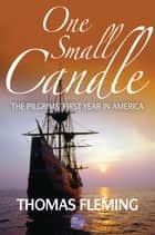 One Small Candle: The Pilgrim's First Year in America ebook by