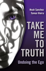 Take Me To Truth: Undoing The Ego ebook by Nouk Sanchez