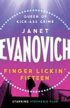 Finger Lickin' Fifteen - A fast-paced mystery full of hilarious catastrophes and romance ebook by Janet Evanovich
