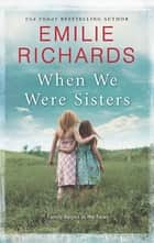 When We Were Sisters - A Novel ebook by Emilie Richards