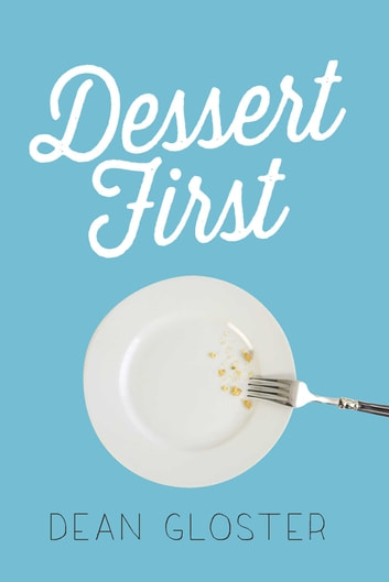 Dessert First ebook by Dean Gloster