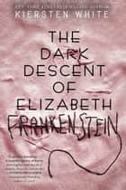 The Dark Descent of Elizabeth Frankenstein ebook by Kiersten White