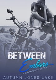 Between Embers - A Companion to White Heat ebook by Autumn Jones Lake
