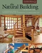 The Natural Building Companion - A Comprehensive Guide to Integrative Design and Construction ebook by Jacob Deva Racusin, Ace McArleton