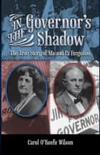 In the Governor's Shadow - The True Story of Ma and Pa Ferguson ebook by Carol O'Keefe Wilson