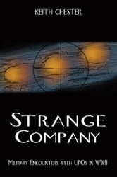 Strange Company: Military Encounters with UFOs in World War II ebook by Keith Chester