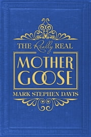 The Really Real Mother Goose ebook by Mark Stephen Davis