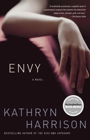 Envy - A Novel ebook by Kathryn Harrison