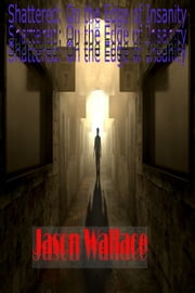 Shattered: On the Edge of Insanity (3rd Anniversary Re-Release) ebook by Jason Wallace