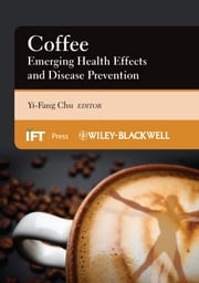 Coffee - Emerging Health Effects and Disease Prevention ebook by