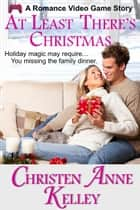 At Least There's Christmas ebook by Christen Anne Kelley