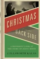 Christmas from the Back Side ebook by J. Ellsworth Kalas