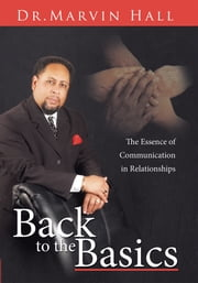 Back to the Basics - The Essence of Communication in Relationships ebook by Dr. Marvin Hall