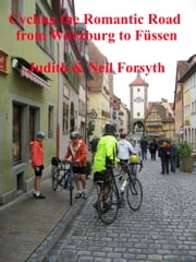 Cycling the Romantic Road from Würzburg to Füssen ebook by Neil Forsyth