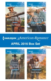 Harlequin American Romance April 2016 Box Set - Texas Rebels: Jude\Falling for the Rancher\A Cowboy's Claim\The Accidental Cowboy ebook by Linda Warren,Tanya Michaels,Marin Thomas,Heidi Hormel