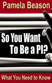 So You Want To Be a PI? ebook by Pamela Beason