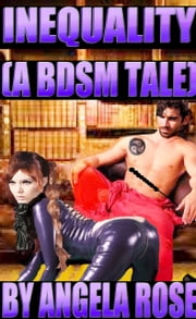 Inequality (A BDSM Tale) ebook by Angela Rose