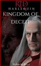 Kingdom Of Deceit (The Red Harlequin #2) ebook by Roberto Ricci