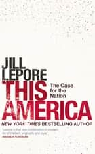 This America: The Case for the Nation ebook by Jill Lepore