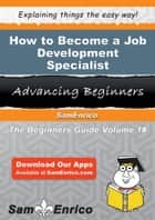 How to Become a Job Development Specialist ebook by Ciera Slaton