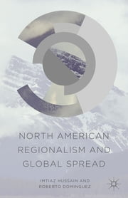 North American Regionalism and Global Spread ebook by Imtiaz Hussain,Dr. Roberto Dominguez