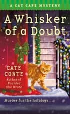 A Whisker of a Doubt - A Cat Cafe Mystery ebook by Cate Conte