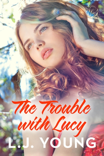 The Trouble with Lucy: Destiny Romance - Destiny Romance ebook by L.J. Young