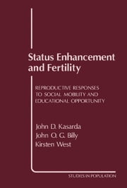 Status Enhancement and Fertility: Reproductive Responses to Social Mobility and Educational Opportunity ebook by Kasarda, John D.